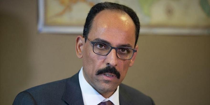 Cumhurbaşkanlığı Sözcüsü Kalın: Libya hükümeti orada olmamızı istediği sürece, orada olacağız