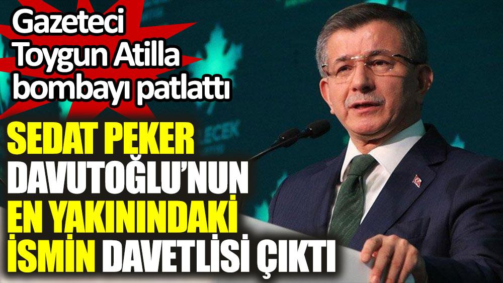 Sedat Peker Davutoğlu'nun en yakınındaki ismin davetlisi çıktı.