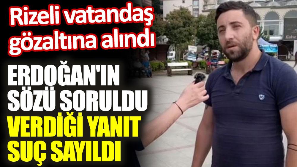 Erdoğan'ın sözü soruldu, verdiği yanıt suç sayıldı