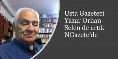 Usta Gazeteci, Yazar Orhan Selen de artık NGazete'de